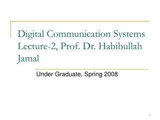 Digital Communication Systems Lecture-2, Prof. Dr. Habibullah Jamal