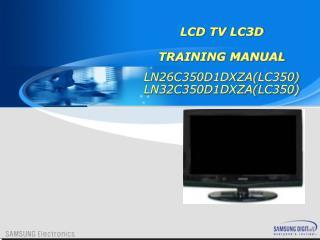 LCD TV  LC3D TRAINING MANUAL LN26C350D1DXZA(LC350) LN32C350D1DXZA(LC350)