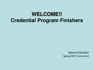 WELCOME!! Credential Program Finishers