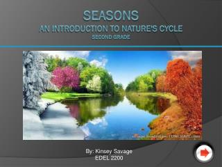 Seasons An introduction to nature's cycle Second Grade