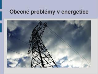 Obecn� probl�my v energetice