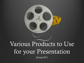 Various Products to  Use  for your Presentation