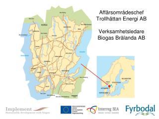 Affärsområdeschef  Trollhättan Energi AB Verksamhetsledare Biogas Brålanda AB