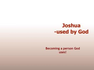 Joshua  -used by God
