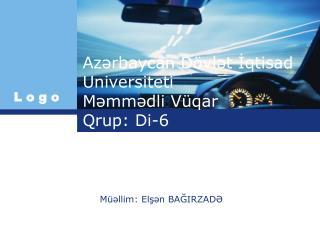 Azərbaycan Dövlət İqtisad Universiteti  Məmmədli Vüqar Qrup: Di-6