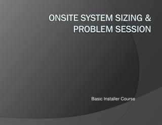 ONSITE SYSTEM SIZING & PROBLEM SESSION