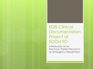 EDIS Clinical Documentation Project at SOGH ED