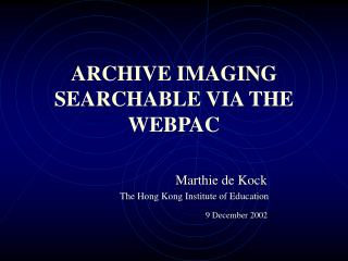 ARCHIVE IMAGING  SEARCHABLE VIA THE WEBPAC