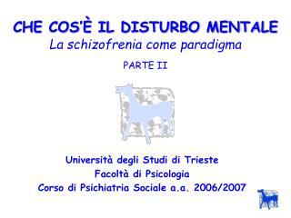 CHE COS'È IL DISTURBO MENTALE La schizofrenia come paradigma PARTE II
