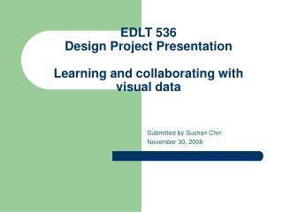EDLT 536 Design Project Presentation Learning and collaborating with  visual data