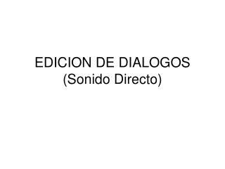 EDICION DE DIALOGOS (Sonido Directo)