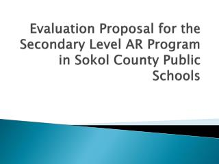 Evaluation Proposal for the Secondary Level AR Program in  Sokol  County Public Schools