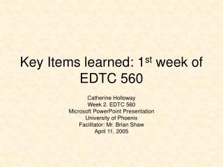 Key Items learned: 1 st  week of EDTC 560