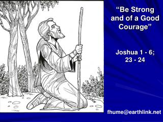 Be Strong and of a Good Courage    Joshua 1 - 6;  23 - 24