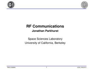 RF Communications Jonathan Parkhurst Space Sciences Laboratory University of California, Berkeley