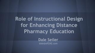 Role of Instructional Design for Enhancing Distance Pharmacy Education