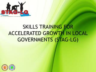 SKILLS TRAINING FOR ACCELERATED GROWTH IN LOCAL GOVERNMENTS (STAG-LG)