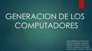 GENERACION DE LOS  COMPUTADORES