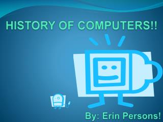 HISTORY OF COMPUTERS!!