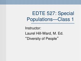 EDTE 527: Special Populations—Class 1