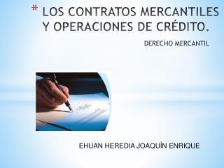 LOS CONTRATOS MERCANTILES Y OPERACIONES DE CRÉDITO.