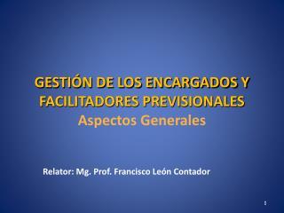 GESTIÓN DE LOS ENCARGADOS Y FACILITADORES PREVISIONALES Aspectos Generales