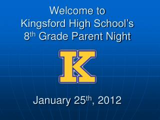 Welcome to Kingsford High School's 8 th  Grade Parent Night January 25 th , 2012