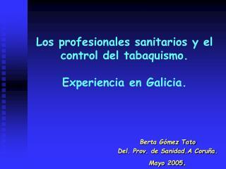 Los profesionales sanitarios y el control del tabaquismo. Experiencia en Galicia.