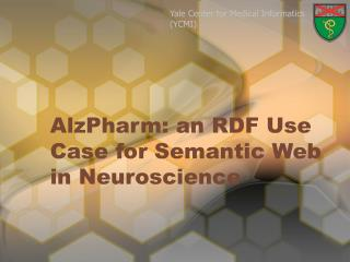 AlzPharm: an RDF Use Case for Semantic Web in Neuroscience