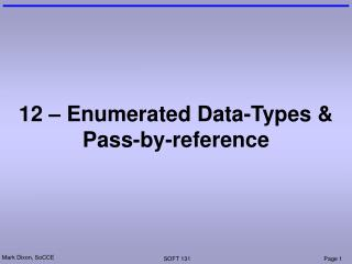 12 – Enumerated Data-Types & Pass-by-reference