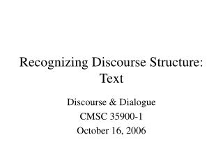 Recognizing Discourse Structure: Text