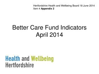Better Care Fund Indicators April 2014