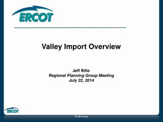 Valley Import Overview Jeff Billo Regional Planning Group Meeting July 22, 2014