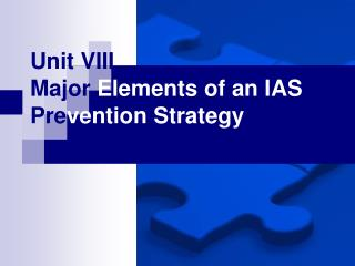 Unit VIII Major  Elements of an IAS  Pre vention Strategy