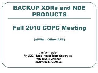 BACKUP XDRs and NDE PRODUCTS  Fall 2010 COPC Meeting (AFWA – Offutt AFB)