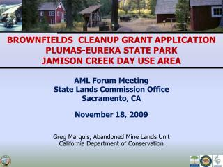 AML Forum Meeting State Lands Commission Office Sacramento, CA  November 18, 2009   Greg Marquis, Abandoned Mine Lands U