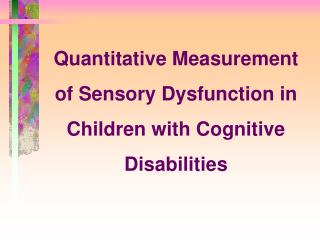 Quantitative Measurement of Sensory Dysfunction in Children with Cognitive Disabilities