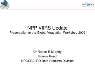 NPP VIIRS Update Presentation to the Global Vegetation Workshop 2009