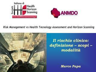 Il rischio clinico:  definizione – scopi – modalità  Marco Papa