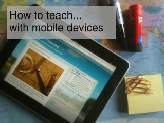 How to teach...  with mobile devices