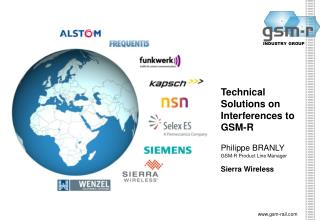 Technical Solutions on Interferences to GSM-R Philippe BRANLY GSM-R Product Line Manager