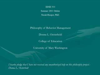 EDSE 533 Summer 2011 Online Norah Hooper, PhD. Philosophy of Behavior Management
