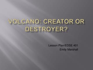 Volcano: Creator or Destroyer?