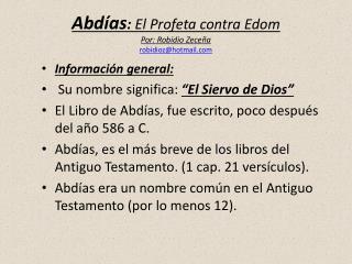 Abd�as :  El  Profeta  contra Edom Por:  Robidio Zece�a robidioz@hotmail
