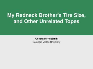 My Redneck Brother's Tire Size,  and Other Unrelated Topes