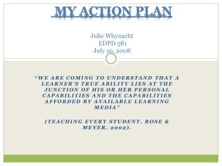 My Action Plan  Julie  Whynacht  EDPD 581  July 10, 2008