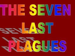 THE SEVEN  LAST PLAGUES