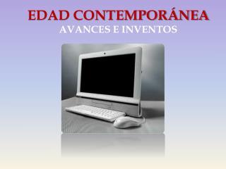 EDAD CONTEMPOR�NEA  AVANCES E INVENTOS