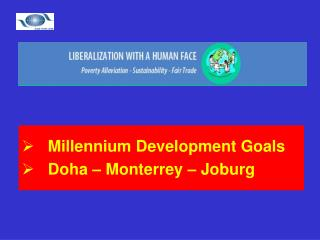 Millennium Development Goals    Doha – Monterrey – Joburg