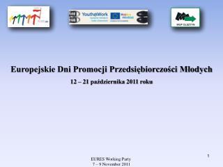 Europejskie Dni Promocji Przedsiębiorczości Młodych 12 – 21 października 2011 roku